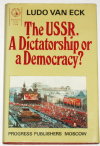 The USSR - A Dictatorship or Democracy? by Ludo Van Eck